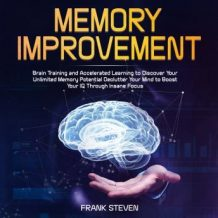 Memory improvement,Brain Training and accelerated learning to discover your unlimited memory potential Declutter your mind to boost your IQ through insane focus