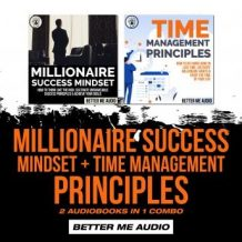 Millionaire Success Mindset + Time Management Principles: 2 Audiobooks in 1 Combo