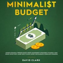 Minimalist Budget: Achieve Financial Freedom Smart Money Management Strategies To Budget Your  Money Effectively. Learn Ways To Save, Invest And Eliminate Compulsive Spending