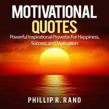 Motivational Quotes: Powerful Inspirational Proverbs For Happiness, Success, and Motivation