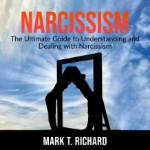 Narcissism: The Ultimate Guide to Understanding and Dealing with Narcissism