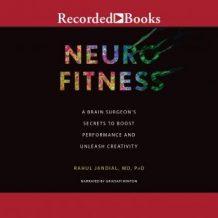 Neurofitness: A Brain Surgeon's Secrets to Boost Performance & Unleash Creativity