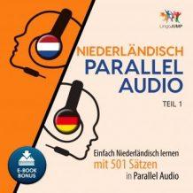 Niederlndisch Parallel Audio - Einfach Niederlndisch lernen mit 501 Stzen in Parallel Audio - Teil 1