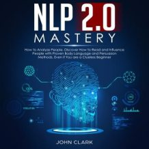 NLP 2.0 Mastery How to analyze people, Discover how to read and influence people with proven body language and persuasion methods, Even if you are a clue less beginner