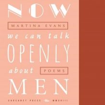 Now We Can Talk Openly About Men: Poems