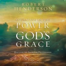Operating in the Power of Gods Grace: Discover the Secret of Fruitfulness