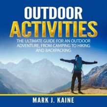 Outdoor Activities: The Ultimate Guide for An Outdoor Adventure, from Camping to Hiking and Backpacking