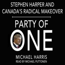 Party of One: Stephen Harper and his Radical Makeover of Canada