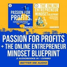 Passion for Profits + The Online Entrepreneur Mindset Blueprint: 2 Audiobooks in 1 Combo
