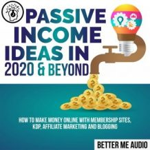 Passive Income Ideas in 2020 & Beyond: How to Make Money Online With Membership Sites, KDP, Affiliate Marketing and Blogging
