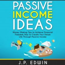 Passive Income Ideas: Money Making Tips to Achieve Financial Freedom, How to Create Your Dream Life Through Passive Income