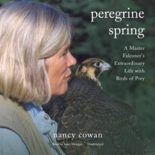 Peregrine Spring: A Master Falconer's Extraordinary Life with Birds of Prey
