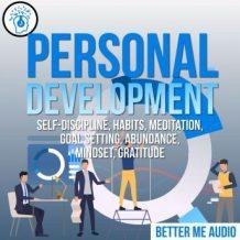 Personal Development: Self-Discipline, Habits, Meditation, Goal Setting, Abundance, Mindset, Gratitude