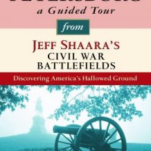 Petersburg: A Guided Tour from Jeff Shaara's Civil War Battlefields: What happened, why it matters, and what to see