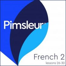 Pimsleur French Level 2 Lessons 26-30: Learn to Speak, Understand, and Read French with Pimsleur Language Programs