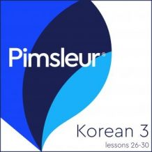 Pimsleur Korean Level 3 Lessons 26-30: Learn to Speak and Understand Korean with Pimsleur Language Programs