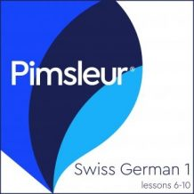 Pimsleur Swiss German Level 1 Lessons  6-10: Learn to Speak and Understand Swiss German with Pimsleur Language Programs