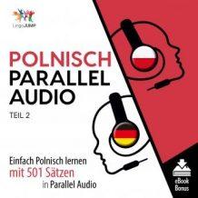 Polnisch Parallel Audio - Einfach Polnisch lernen mit 501 Stzen in Parallel Audio - Teil 2