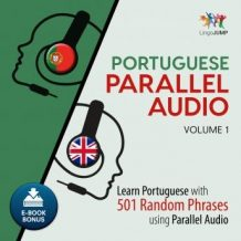 Portuguese Parallel Audio - Learn Portuguese with 501 Random Phrases using Parallel Audio - Volume 1