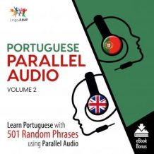 Portuguese Parallel Audio - Learn Portuguese with 501 Random Phrases using Parallel Audio - Volume 2