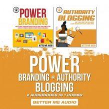 Power Branding + Authority Blogging: 2 Audiobooks in 1 Combo