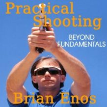 Practical Shooting: Beyond Fundamentals