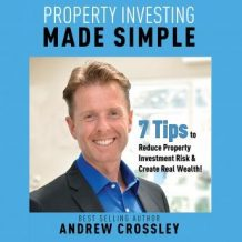 Property Investing Made Simple - 7 Tips to Reduce Investment Property Risk and Create Real Wealth!