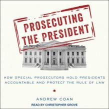 Prosecuting the President: How Special Prosecutors Hold Presidents Accountable and Protect the Rule of Law