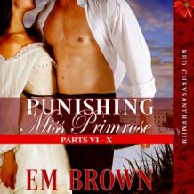 Punishing Miss Primrose, Parts VI - X: A Wickedly Hot Historical Romance