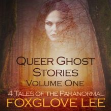 Queer Ghost Stories Volume One: 4 Tales of the Paranormal