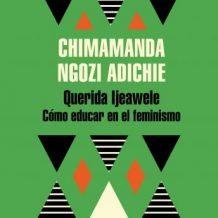 Querida Ijeawele. Cmo educar en el feminismo
