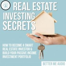 Real Estate Investing Secrets: How to Become A Smart Real Estate Investor & Build Your Passive Income Investment Portfolio