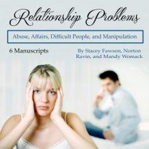 Relationship Problems: Abuse, Affairs, Difficult People, and Manipulation