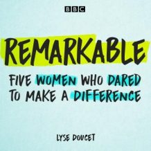 Remarkable: Five women who dared to make a difference