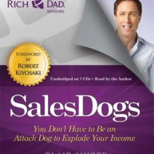 Rich Dad Advisors: SalesDogs: You Don't Have to Be an Attack Dog to Explode Your Income