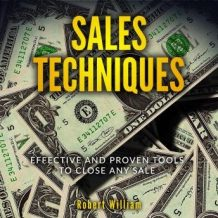 Sales Techniques: Effective and Proven Tools to Close Any Sale