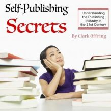 Self-Publishing Secrets: Understanding the Publishing Industry in the 21st Century
