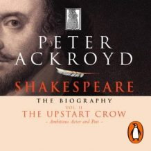 Shakespeare - The Biography: Vol II: The Upstart Crow