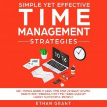 Simple Yet Effective Time Management Strategies ,Get Things Done In Less Time And Develop Atomic Habbits With Productivity Methods Used By Highly Successful People