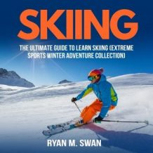 Skiing: The Ultimate Guide to learn Skiing (Extreme sports winter adventure Collection)