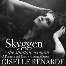 Skyggen, the Shadow Woman: A Paranormal Erotic Romance Story