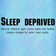 Sleep Deprived: discover effective night routine habits and healthy lifestyle changes for better sleep quality