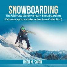 Snowboarding: The Ultimate Guide to learn Snowboarding (Extreme sports winter adventure Collection)
