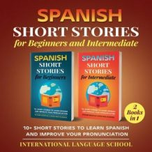 Spanish Short Stories for Beginners and Intermediate: 10+ Short Stories to Learn Spanish and Improve Your Pronunciation