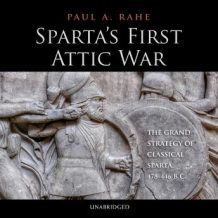 Spartas First Attic War: The Grand Strategy of Classical Sparta, 478446 BC