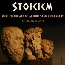 Stoicism: Guide to the Art of Ancient Stoic Philosophy