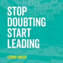 Stop Doubting, Start Leading: Your Own Unique Way