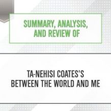 Summary, Analysis, and Review of Ta-Nehisi Coates's Between the World and Me