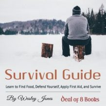 Survival Guide: Learn to Find Food, Defend Yourself, Apply First Aid, and Survive