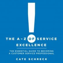 The A - Z of Service Excellence: The Essential Guide to Becoming a Customer Service Professional